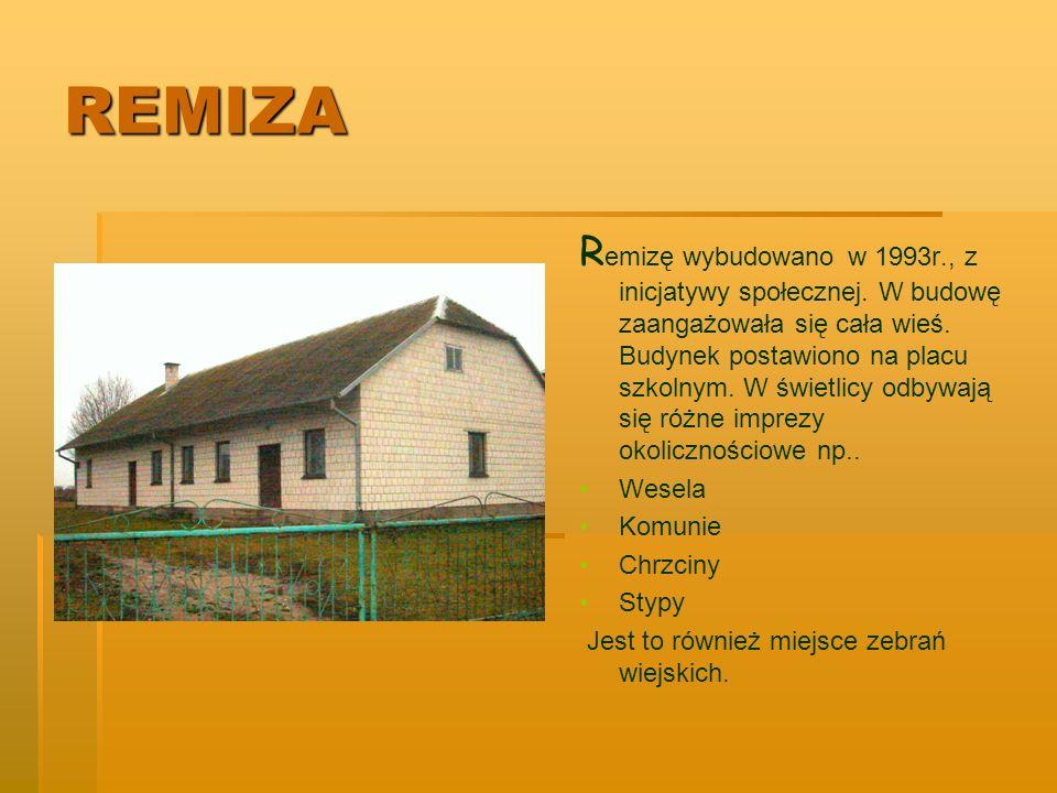 REMIZA R emizę wybudowano w 1993r., z inicjatywy społecznej. W budowę zaangażowała się cała wieś. Budynek postawiono na placu szkolnym. W świetlicy od