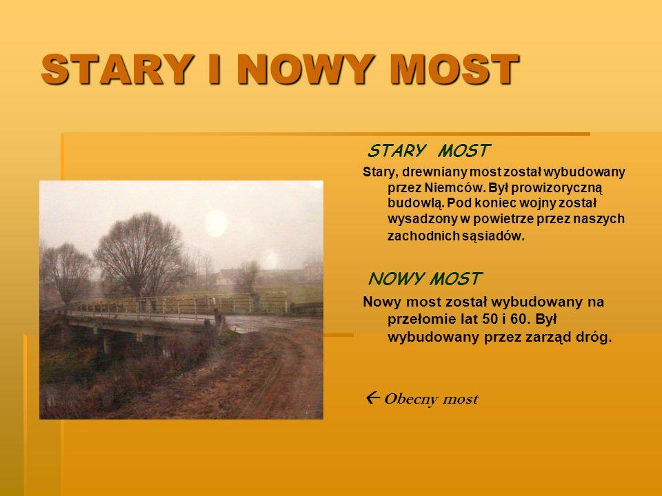STARY I NOWY MOST STARY MOST Stary, drewniany most został wybudowany przez Niemców. Był prowizoryczną budowlą. Pod koniec wojny został wysadzony w pow