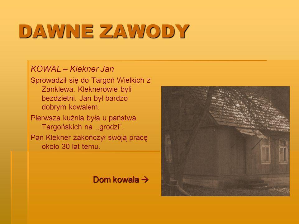 DAWNE ZAWODY KOWAL – Klekner Jan Sprowadził się do Targoń Wielkich z Zanklewa. Kleknerowie byli bezdzietni. Jan był bardzo dobrym kowalem. Pierwsza ku