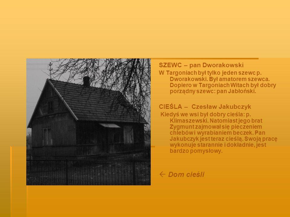 SZEWC – pan Dworakowski W Targoniach był tylko jeden szewc p. Dworakowski. Był amatorem szewca. Dopiero w Targoniach Witach był dobry porządny szewc: