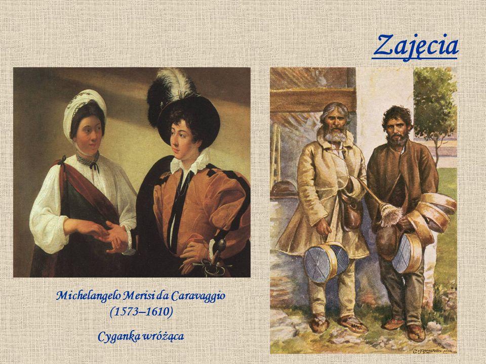 Zajęcia Michelangelo Merisi da Caravaggio (1573–1610) Cyganka wróżąca
