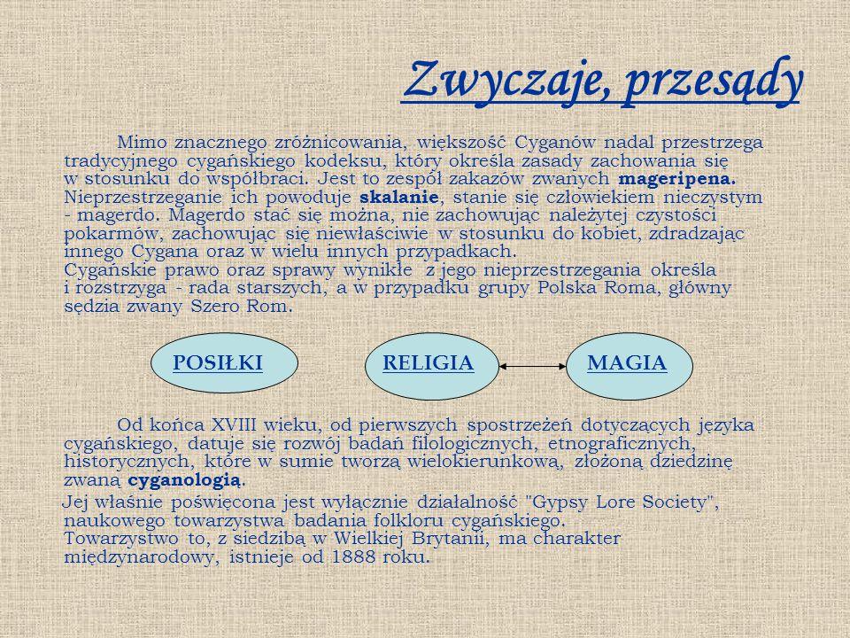 Zwyczaje, przesądy Mimo znacznego zróżnicowania, większość Cyganów nadal przestrzega tradycyjnego cygańskiego kodeksu, który określa zasady zachowania