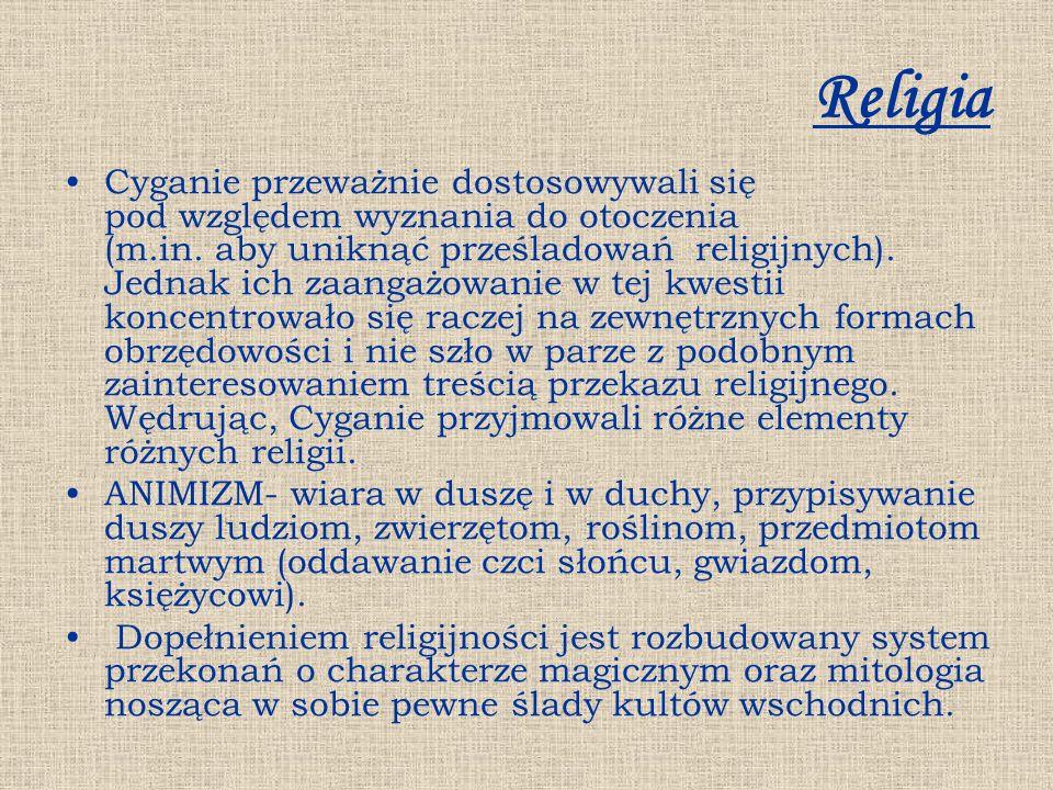 Religia Cyganie przeważnie dostosowywali się pod względem wyznania do otoczenia (m.in. aby uniknąć prześladowań religijnych). Jednak ich zaangażowanie