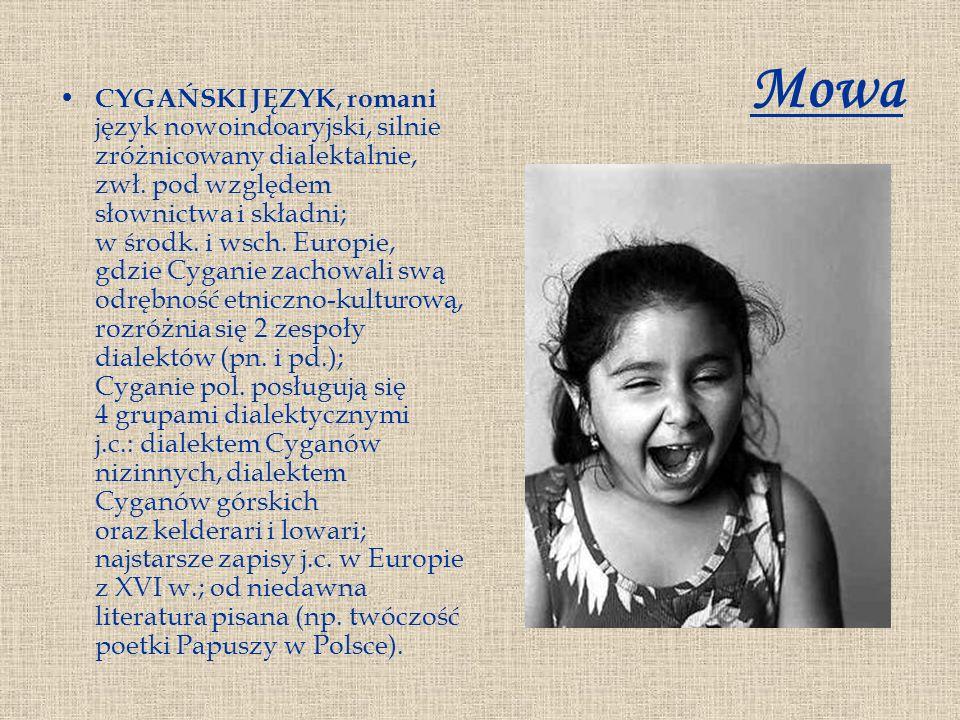 Mowa CYGAŃSKI JĘZYK, romani język nowoindoaryjski, silnie zróżnicowany dialektalnie, zwł. pod względem słownictwa i składni; w środk. i wsch. Europie,