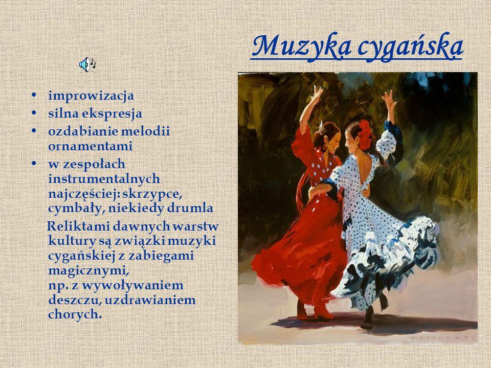 Muzyka cygańska improwizacja silna ekspresja ozdabianie melodii ornamentami w zespołach instrumentalnych najczęściej: skrzypce, cymbały, niekiedy drum