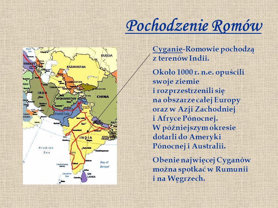 Pochodzenie Romów CyganieCyganie-Romowie pochodzą z terenów Indii. Około 1000 r. n.e. opuścili swoje ziemie i rozprzestrzenili się na obszarze całej E