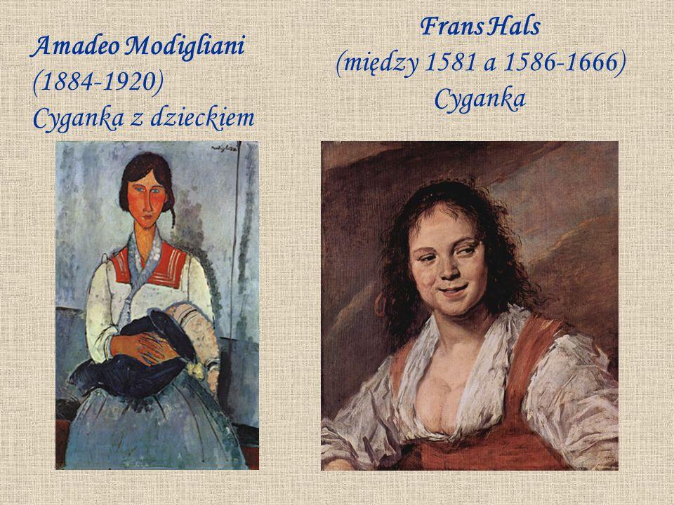 Frans Hals (między 1581 a 1586-1666) Cyganka Amadeo Modigliani (1884-1920) Cyganka z dzieckiem