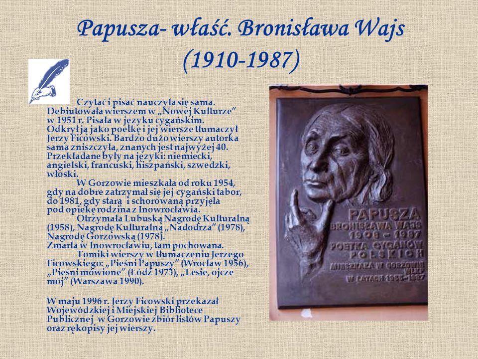 Papusza- właść. Bronisława Wajs (1910-1987) Czytać i pisać nauczyła się sama. Debiutowała wierszem w Nowej Kulturze w 1951 r. Pisała w języku cygański