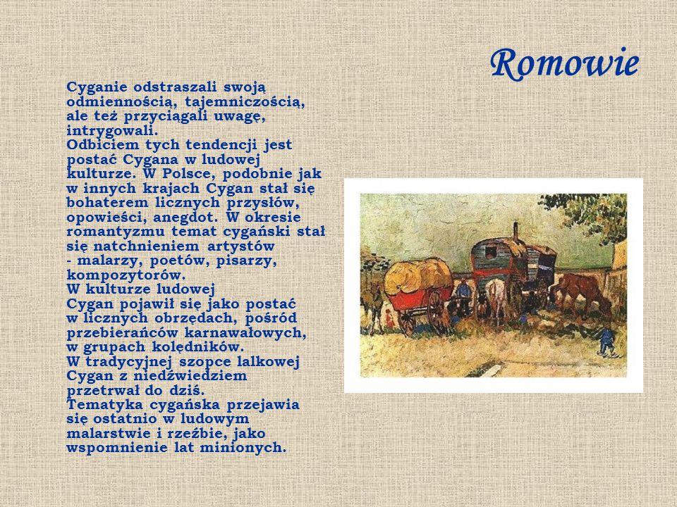 Romowie Cyganie odstraszali swoją odmiennością, tajemniczością, ale też przyciągali uwagę, intrygowali. Odbiciem tych tendencji jest postać Cygana w l