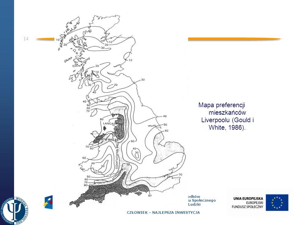 14 Projekt współfinansowany ze środków Unii Europejskiej Europejskiego Funduszu Społecznego Programu Operacyjnego Kapitał Ludzki CZŁOWIEK – NAJLEPSZA INWESTYCJA Mapa preferencji mieszkańców Liverpoolu (Gould i White, 1986).