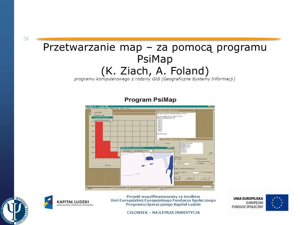 26 Projekt współfinansowany ze środków Unii Europejskiej Europejskiego Funduszu Społecznego Programu Operacyjnego Kapitał Ludzki CZŁOWIEK – NAJLEPSZA INWESTYCJA Przetwarzanie map – za pomocą programu PsiMap (K.