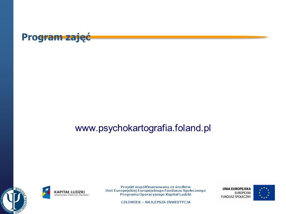 27 Projekt współfinansowany ze środków Unii Europejskiej Europejskiego Funduszu Społecznego Programu Operacyjnego Kapitał Ludzki CZŁOWIEK – NAJLEPSZA INWESTYCJA Program zajęć www.psychokartografia.foland.pl