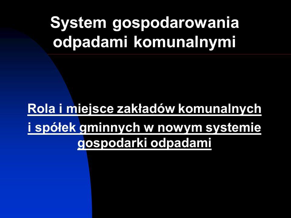 System gospodarowania odpadami komunalnymi Rola i miejsce zakładów komunalnych i spółek gminnych w nowym systemie gospodarki odpadami