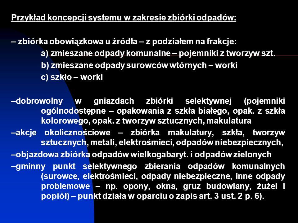 Przykład koncepcji systemu w zakresie zbiórki odpadów: – zbiórka obowiązkowa u źródła – z podziałem na frakcje: a) zmieszane odpady komunalne – pojemniki z tworzyw szt.