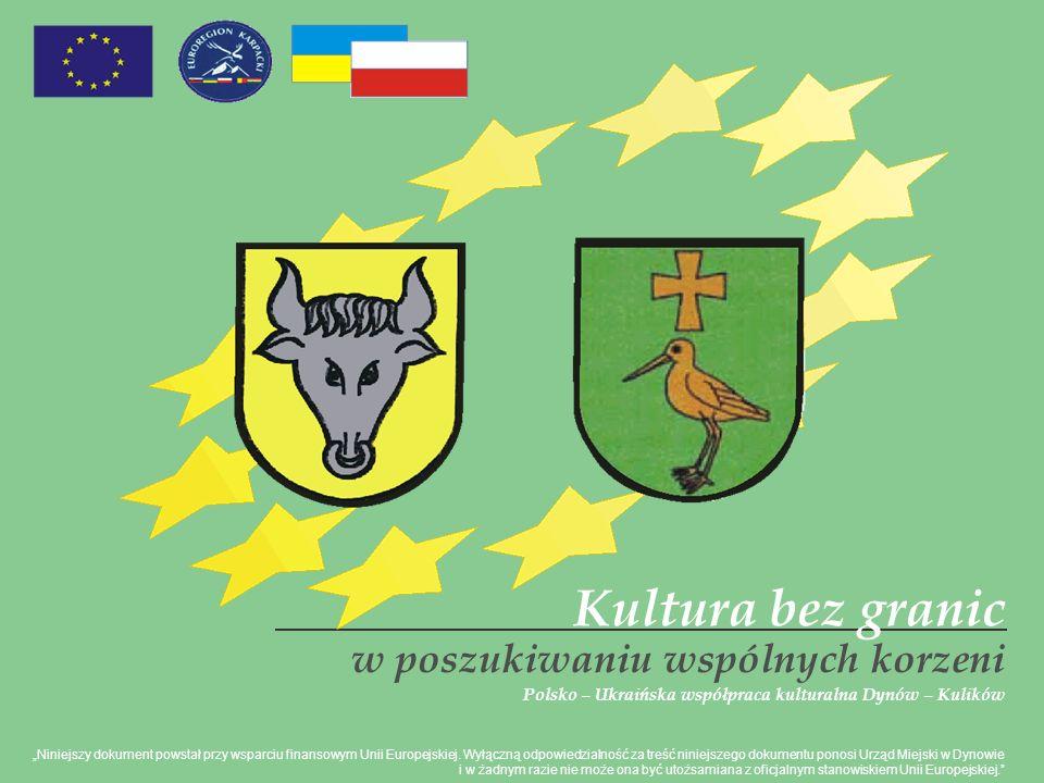 Kultura bez granic w poszukiwaniu wspólnych korzeni Polsko – Ukraińska współpraca kulturalna Dynów – Kulików Niniejszy dokument powstał przy wsparciu