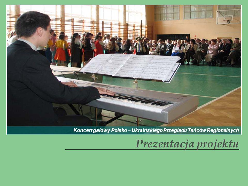 Prezentacja projektu Koncert galowy Polsko – Ukraińskiego Przeglądu Tańców Regionalnych