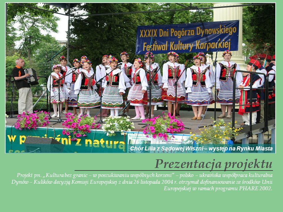 Prezentacja projektu Projekt pn. Kultura bez granic – w poszukiwaniu wspólnych korzeni – polsko – ukraińska współpraca kulturalna Dynów – Kulików decy