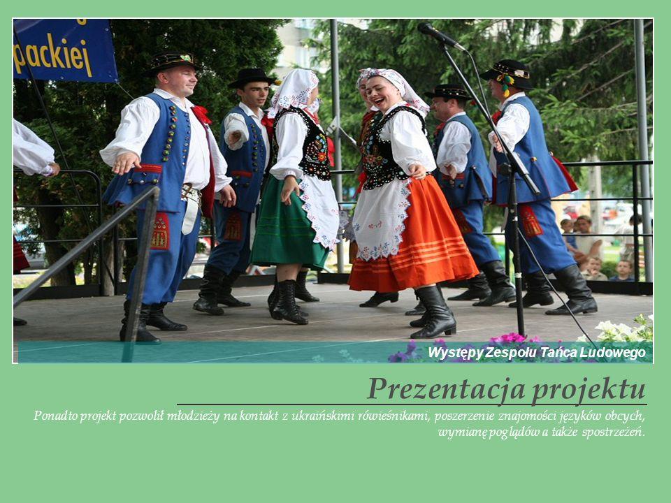 Ponadto projekt pozwolił młodzieży na kontakt z ukraińskimi rówieśnikami, poszerzenie znajomości języków obcych, wymianę poglądów a także spostrzeżeń.