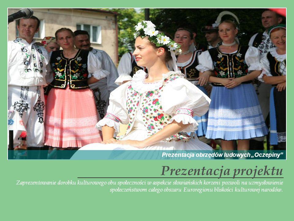 Zaprezentowanie dorobku kulturowego obu społeczności w aspekcie słowiańskich korzeni pozwoli na uzmysłowienie społeczeństwom całego obszaru Euroregion