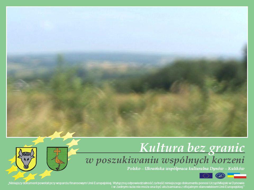 w poszukiwaniu wspólnych korzeni Polsko – Ukraińska współpraca kulturalna Dynów – Kulików Niniejszy dokument powstał przy wsparciu finansowym Unii Eur
