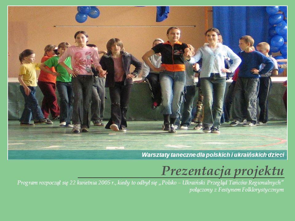 Program rozpoczął się 22 kwietnia 2005 r., kiedy to odbył się Polsko – Ukraiński Przegląd Tańców Regionalnych połączony z Festynem Folklorystycznym Pr