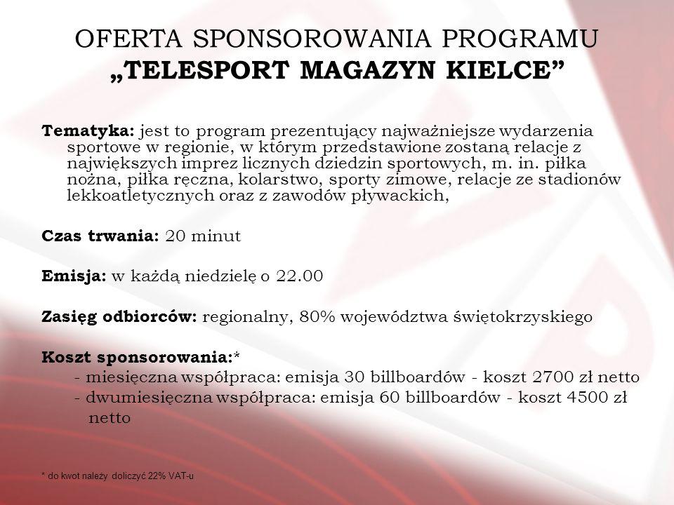OFERTA SPONSOROWANIA PROGRAMU TELESPORT MAGAZYN KIELCE Tematyka: jest to program prezentujący najważniejsze wydarzenia sportowe w regionie, w którym p