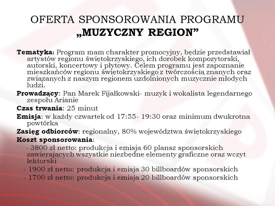 OFERTA SPONSOROWANIA PROGRAMU MUZYCZNY REGION Tematyka : Program mam charakter promocyjny, będzie przedstawiał artystów regionu świętokrzyskiego, ich