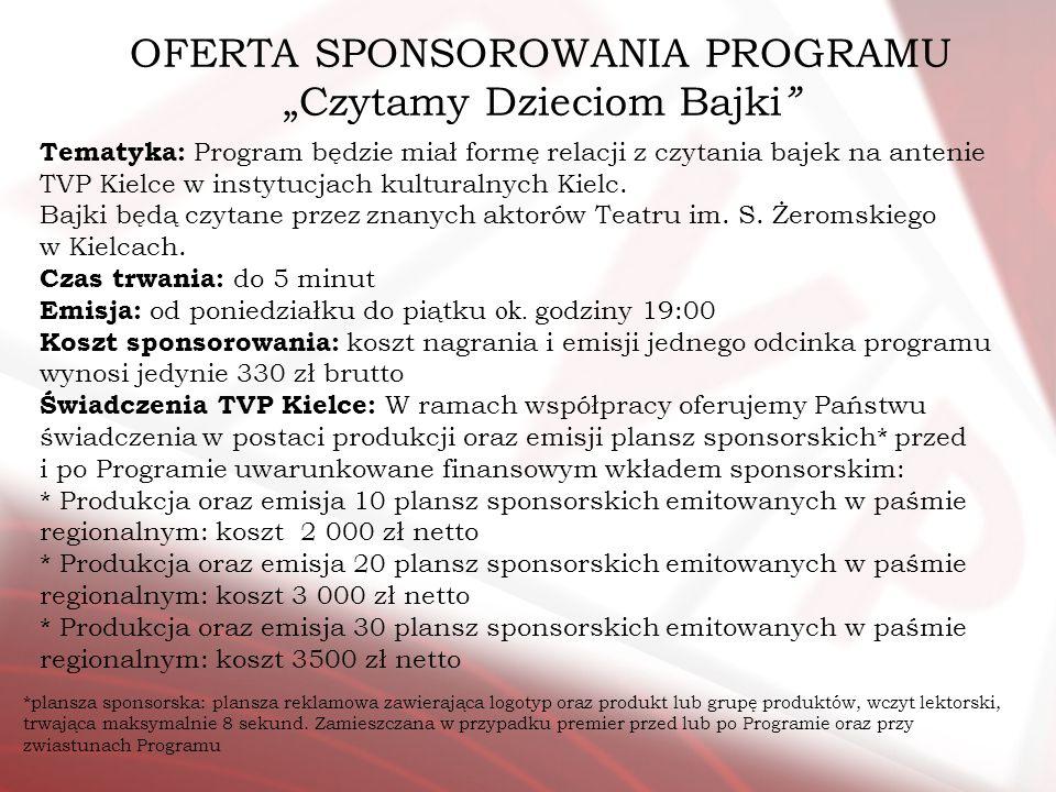 OFERTA SPONSOROWANIA PROGRAMU Czytamy Dzieciom Bajki Tematyka: Program będzie miał formę relacji z czytania bajek na antenie TVP Kielce w instytucjach