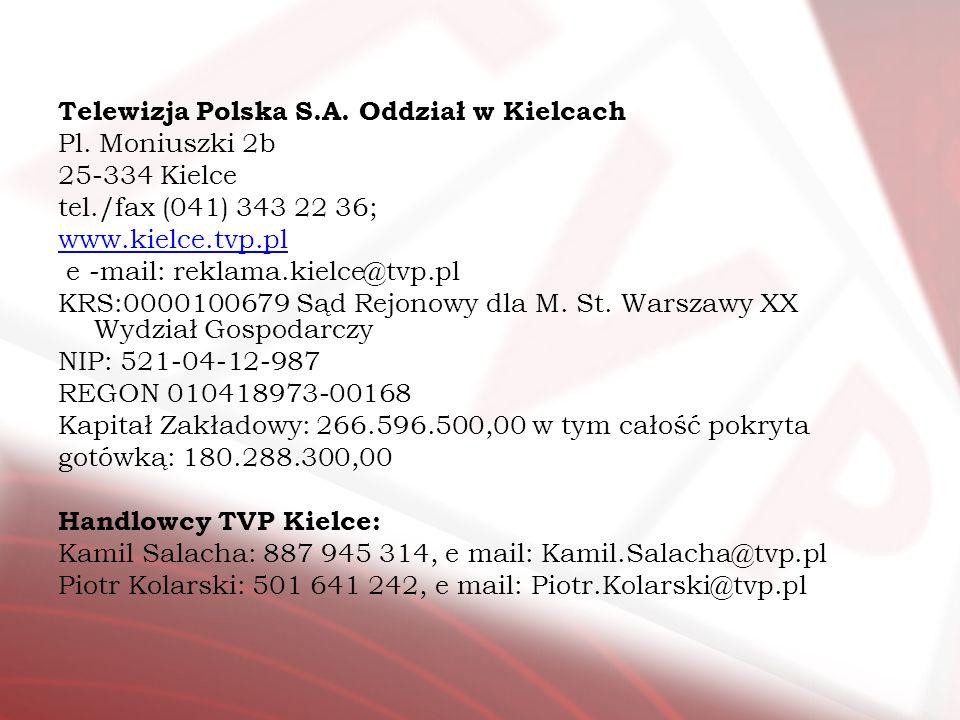 Telewizja Polska S.A. Oddział w Kielcach Pl. Moniuszki 2b 25-334 Kielce tel./fax (041) 343 22 36; www.kielce.tvp.pl e -mail: reklama.kielce@tvp.pl KRS