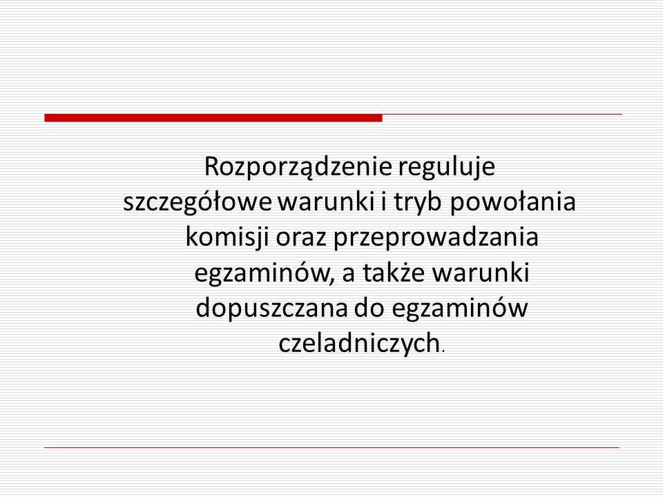 Rozporządzenie reguluje szczegółowe warunki i tryb powołania komisji oraz przeprowadzania egzaminów, a także warunki dopuszczana do egzaminów czeladni