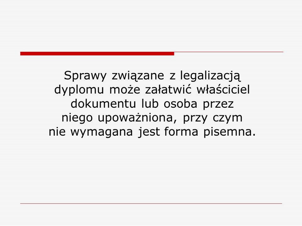 Sprawy związane z legalizacją dyplomu może załatwić właściciel dokumentu lub osoba przez niego upoważniona, przy czym nie wymagana jest forma pisemna.