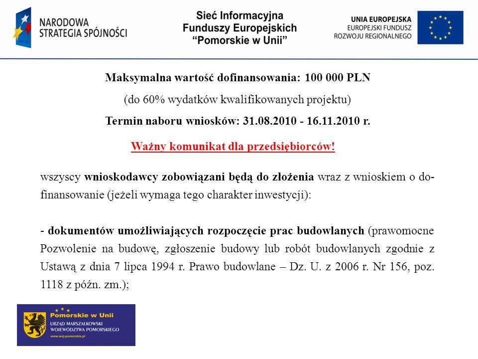 Maksymalna wartość dofinansowania: 100 000 PLN (do 60% wydatków kwalifikowanych projektu) Termin naboru wniosków: 31.08.2010 - 16.11.2010 r. Ważny kom