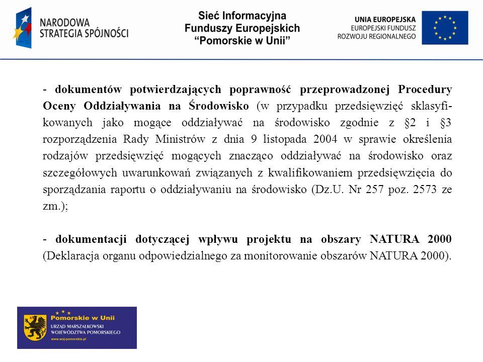 - dokumentów potwierdzających poprawność przeprowadzonej Procedury Oceny Oddziaływania na Środowisko (w przypadku przedsięwzięć sklasyfi- kowanych jak