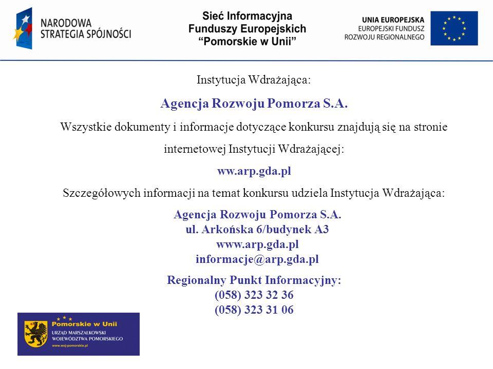 Instytucja Wdrażająca: Agencja Rozwoju Pomorza S.A. Wszystkie dokumenty i informacje dotyczące konkursu znajdują się na stronie internetowej Instytucj