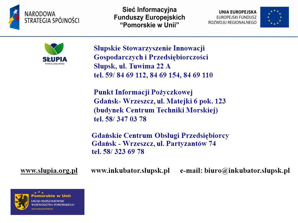 Słupskie Stowarzyszenie Innowacji Gospodarczych i Przedsiębiorczości Słupsk, ul. Tuwima 22 A tel. 59/ 84 69 112, 84 69 154, 84 69 110 Punkt Informacji