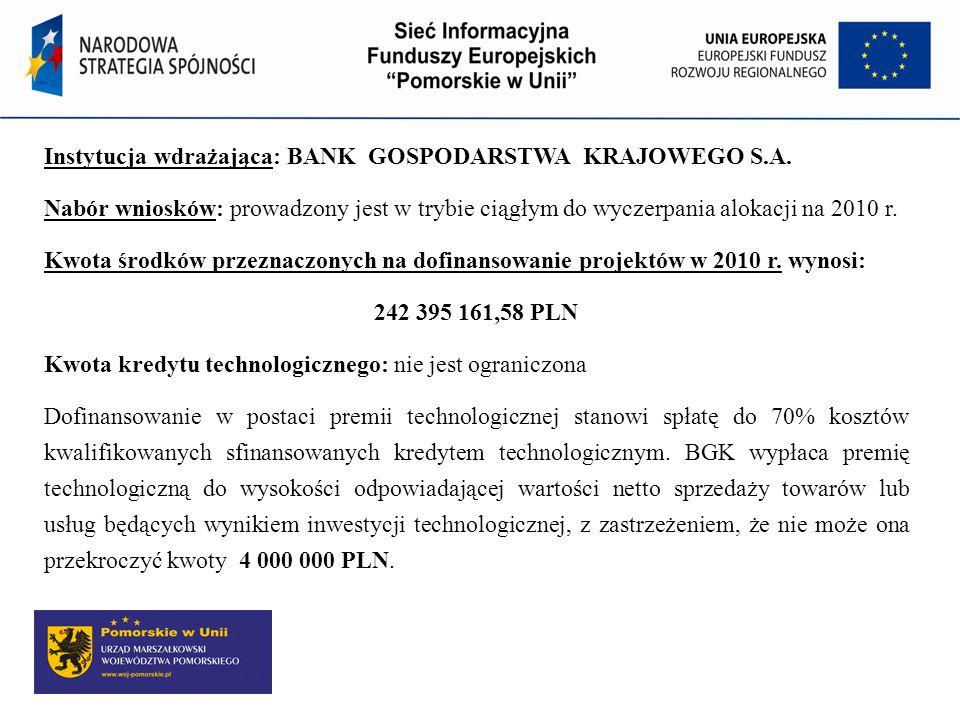 Instytucja wdrażająca: BANK GOSPODARSTWA KRAJOWEGO S.A. Nabór wniosków: prowadzony jest w trybie ciągłym do wyczerpania alokacji na 2010 r. Kwota środ