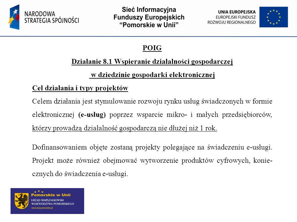 POIG Działanie 8.1 Wspieranie działalności gospodarczej w dziedzinie gospodarki elektronicznej Cel działania i typy projektów Celem działania jest sty