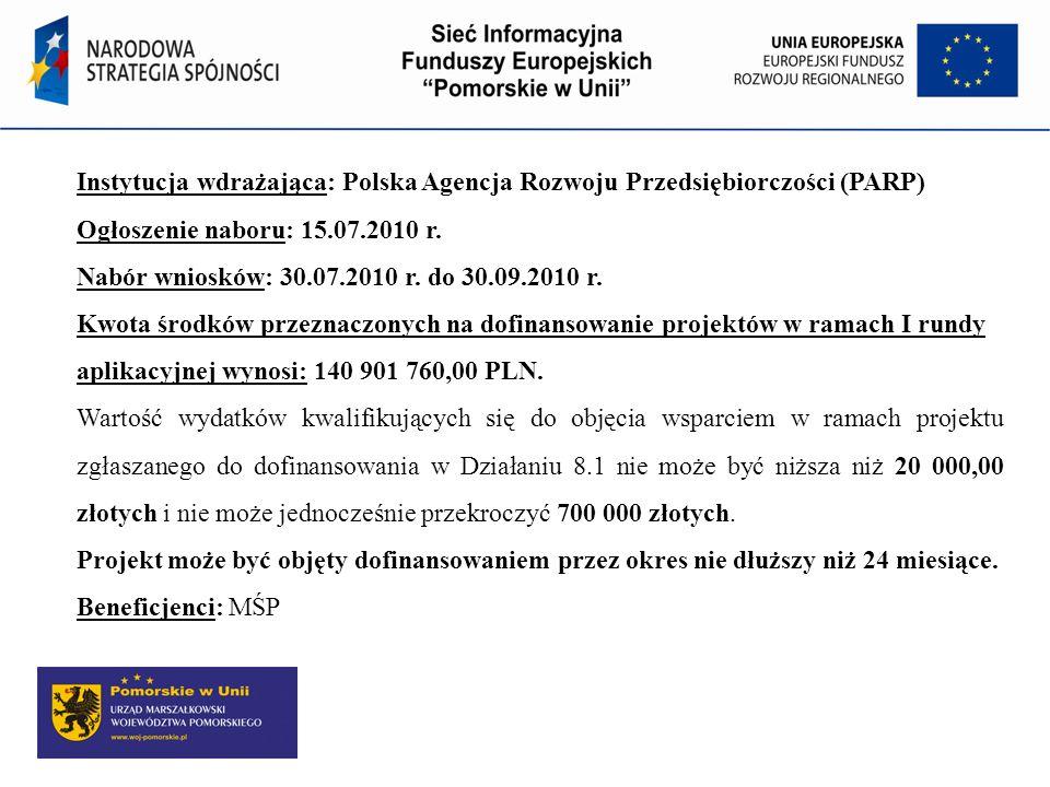 Instytucja wdrażająca: Polska Agencja Rozwoju Przedsiębiorczości (PARP) Ogłoszenie naboru: 15.07.2010 r. Nabór wniosków: 30.07.2010 r. do 30.09.2010 r