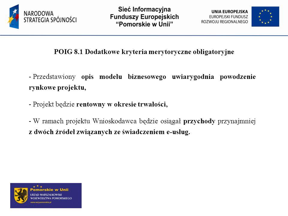 POIG 8.1 Dodatkowe kryteria merytoryczne obligatoryjne - Przedstawiony opis modelu biznesowego uwiarygodnia powodzenie rynkowe projektu, - Projekt będ