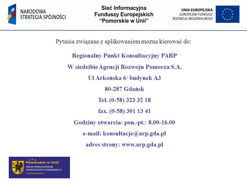 Regionalny Punkt Konsultacyjny PARP W siedzibie Agencji Rozwoju Pomorza S.A. Ul Arkońska 6/ budynek A3 80-287 Gdańsk Tel. (0-58) 323 32 18 fax. (0-58)