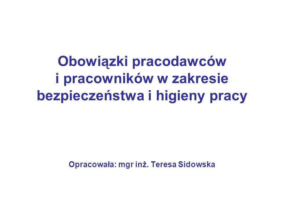 Obowiązki pracodawców i pracowników w zakresie bezpieczeństwa i higieny pracy Opracowała: mgr inż. Teresa Sidowska
