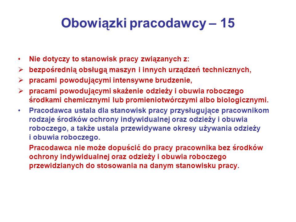 Obowiązki pracodawcy – 15 Nie dotyczy to stanowisk pracy związanych z: bezpośrednią obsługą maszyn i innych urządzeń technicznych, pracami powodującym