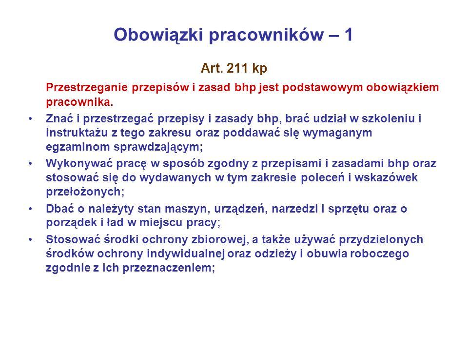 Obowiązki pracowników – 1 Art. 211 kp Przestrzeganie przepisów i zasad bhp jest podstawowym obowiązkiem pracownika. Znać i przestrzegać przepisy i zas
