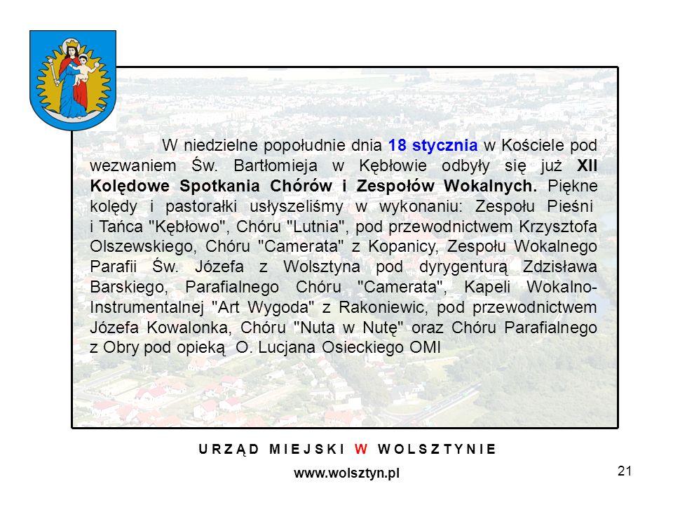 21 U R Z Ą D M I E J S K I W W O L S Z T Y N I E www.wolsztyn.pl W niedzielne popołudnie dnia 18 stycznia w Kościele pod wezwaniem Św.