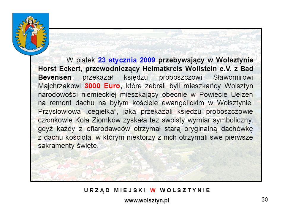 30 U R Z Ą D M I E J S K I W W O L S Z T Y N I E www.wolsztyn.pl W piątek 23 stycznia 2009 przebywający w Wolsztynie Horst Eckert, przewodniczący Heimatkreis Wollstein e.V.