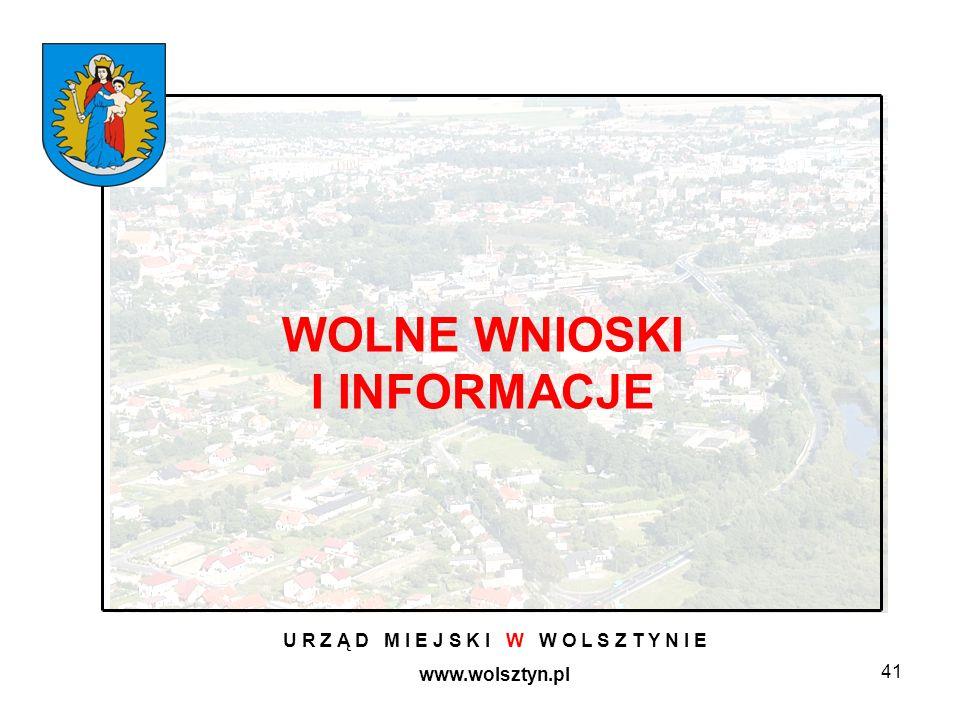 41 U R Z Ą D M I E J S K I W W O L S Z T Y N I E www.wolsztyn.pl WOLNE WNIOSKI I INFORMACJE