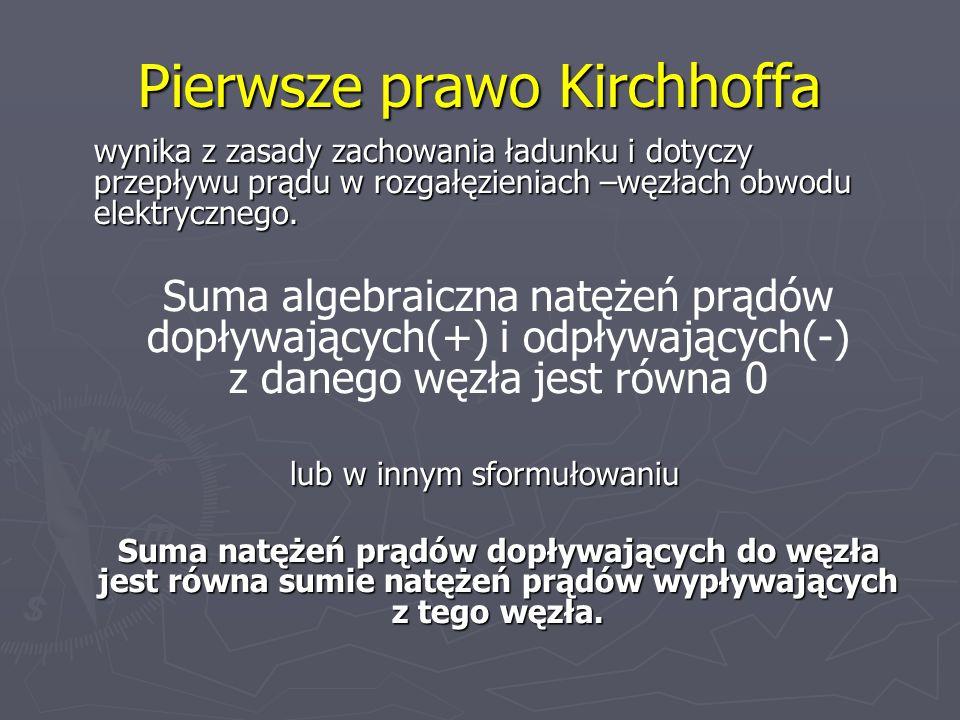 Pierwsze prawo Kirchhoffa wynika z zasady zachowania ładunku i dotyczy przepływu prądu w rozgałęzieniach –węzłach obwodu elektrycznego. Suma algebraic
