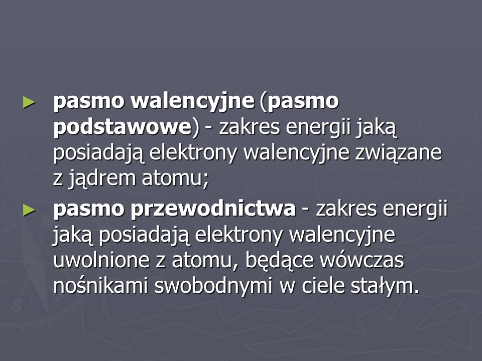 pasmo walencyjne (pasmo podstawowe) - zakres energii jaką posiadają elektrony walencyjne związane z jądrem atomu; pasmo walencyjne (pasmo podstawowe)