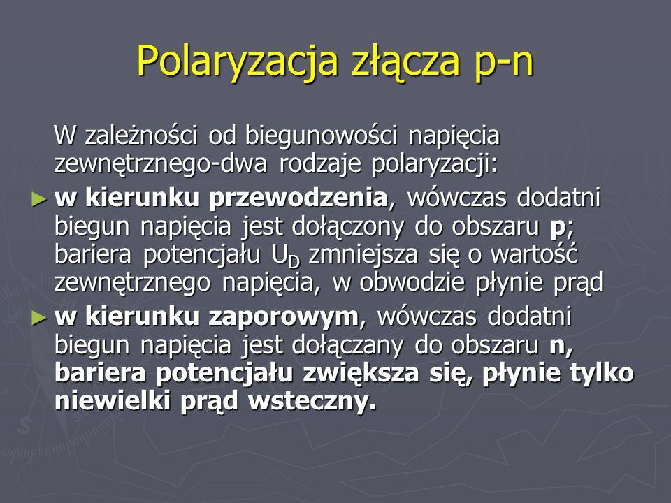 Polaryzacja złącza p-n W zależności od biegunowości napięcia zewnętrznego-dwa rodzaje polaryzacji: W zależności od biegunowości napięcia zewnętrznego-