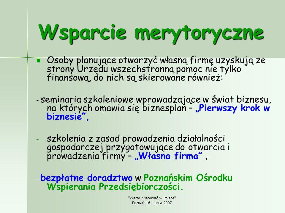 Warto pracować w Polsce Poznań 16 marca 2007 Poznański Ośrodek Wspierania Przedsiębiorczości działa od 1993 roku w strukturach Powiatowego Urzędu Pracy.